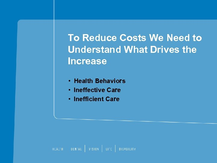 To Reduce Costs We Need to Understand What Drives the Increase • Health Behaviors