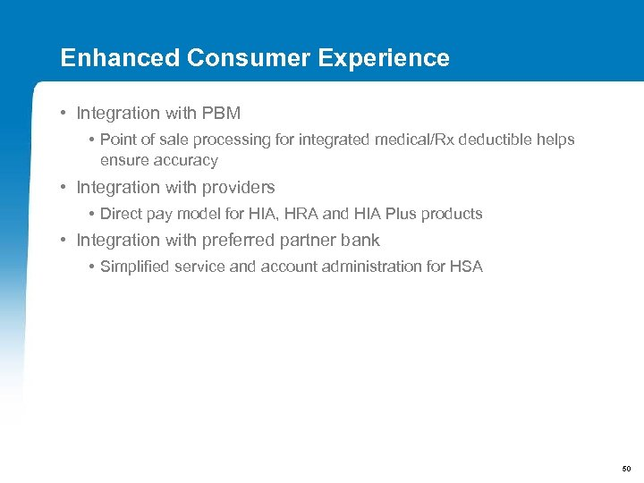 Enhanced Consumer Experience • Integration with PBM • Point of sale processing for integrated