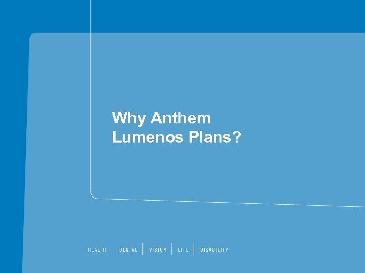 Why Anthem Lumenos Plans?