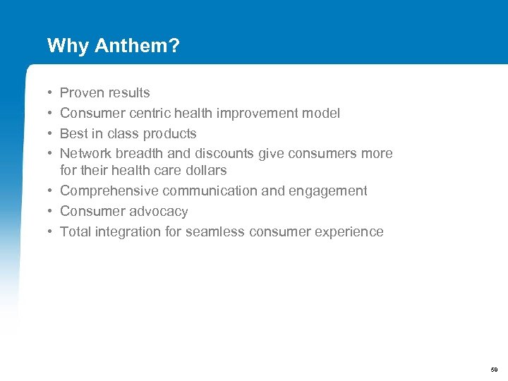 Why Anthem? • • Proven results Consumer centric health improvement model Best in class