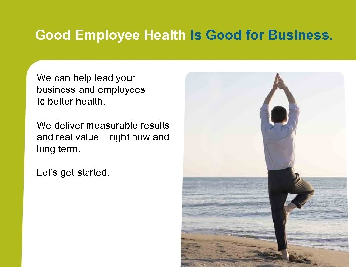 Good Employee Health is Good for Business. We can help lead your business and