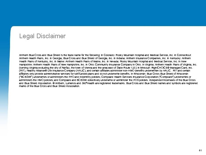 Legal Disclaimer Anthem Blue Cross and Blue Shield is the trade name for the