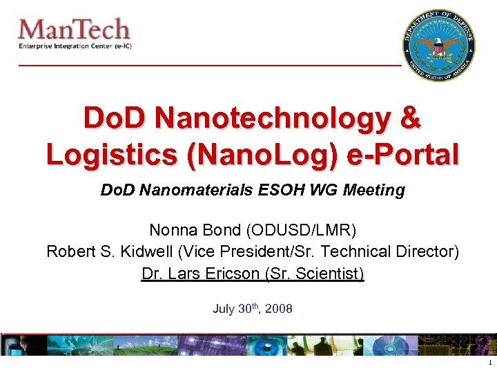 Do. D Nanotechnology & Logistics (Nano. Log) e-Portal Do. D Nanomaterials ESOH WG Meeting