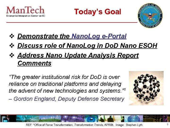 Today's Goal v Demonstrate the Nano. Log e-Portal v Discuss role of Nano. Log