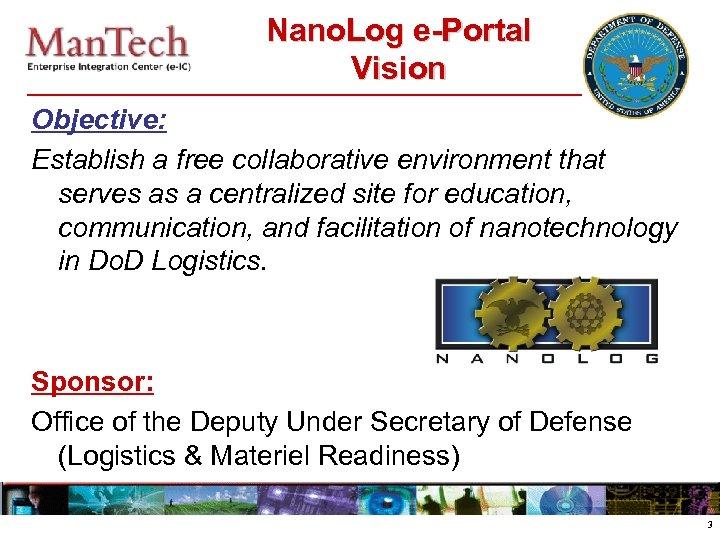 Nano. Log e-Portal Vision Objective: Establish a free collaborative environment that serves as a