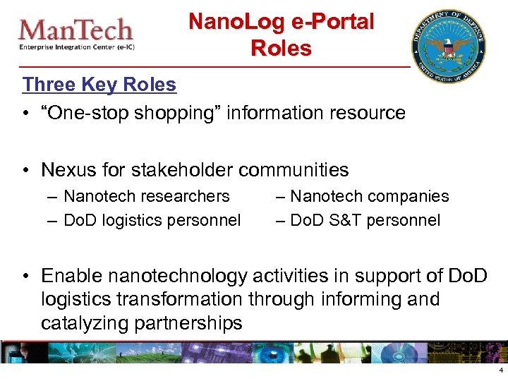 "Nano. Log e-Portal Roles Three Key Roles • ""One-stop shopping"" information resource • Nexus"