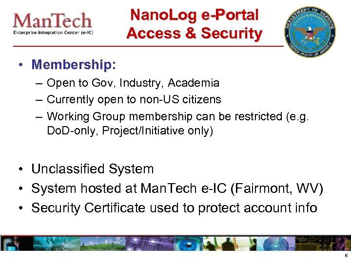 Nano. Log e-Portal Access & Security • Membership: – Open to Gov, Industry, Academia