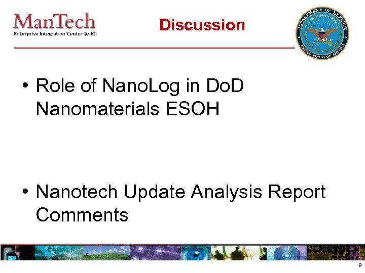 Discussion • Role of Nano. Log in Do. D Nanomaterials ESOH • Nanotech Update