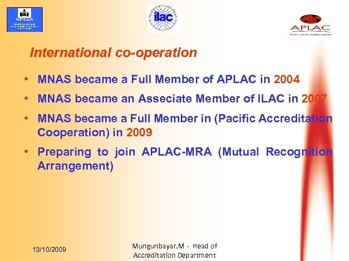International co-operation • MNAS became a Full Member of APLAC in 2004 • MNAS