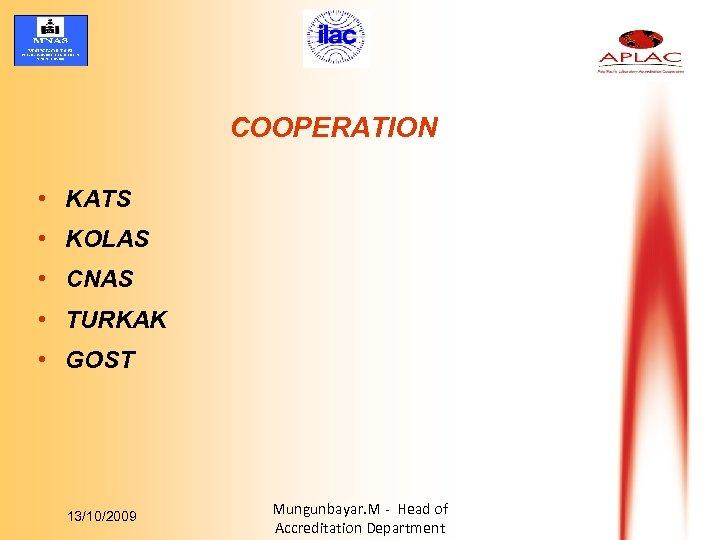 COOPERATION • KATS • KOLAS • CNAS • TURKAK • GOST 13/10/2009 Mungunbayar. M