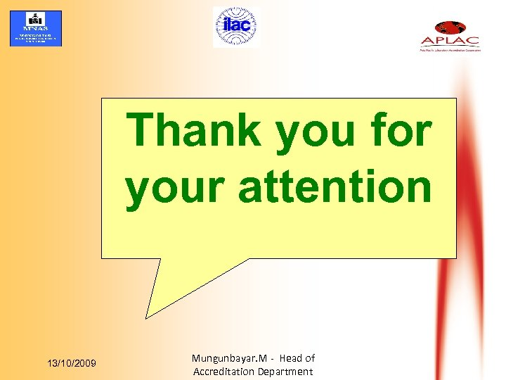 Thank you for your attention 13/10/2009 Mungunbayar. M - Head of Accreditation Department