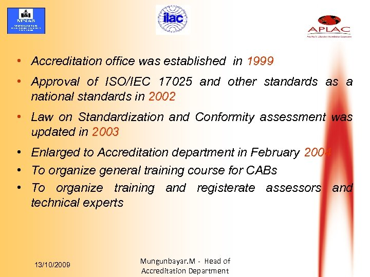 • Accreditation office was established in 1999 • Approval of ISO/IEC 17025 and