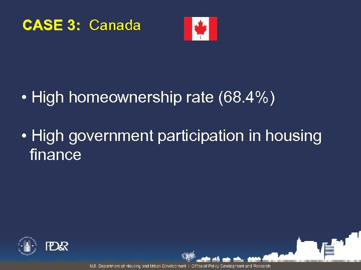 CASE 3: Canada • High homeownership rate (68. 4%) • High government participation in