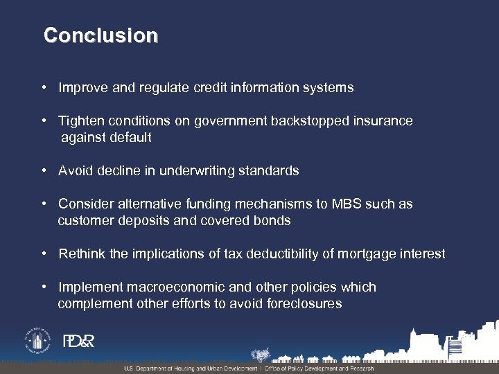 Conclusion • Improve and regulate credit information systems • Tighten conditions on government backstopped