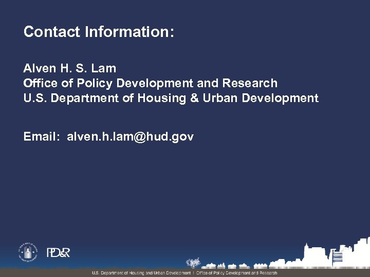 Contact Information: Alven H. S. Lam Office of Policy Development and Research U. S.