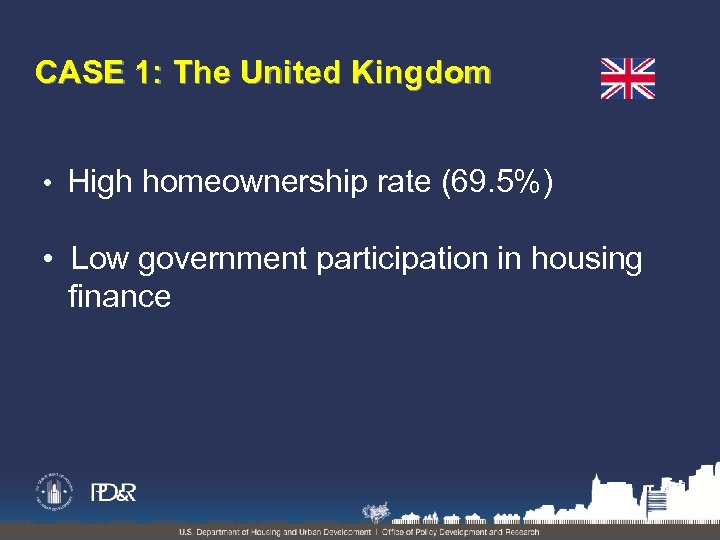 CASE 1: The United Kingdom • High homeownership rate (69. 5%) • Low government