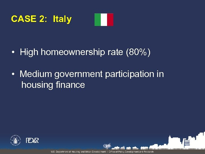 CASE 2: Italy • High homeownership rate (80%) • Medium government participation in housing