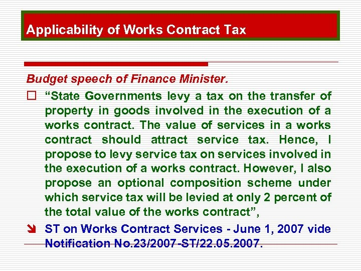 """Applicability of Works Contract Tax Budget speech of Finance Minister. o """"State Governments levy"""