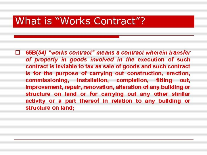 """What is """"Works Contract""""? o 65 B(54)"""