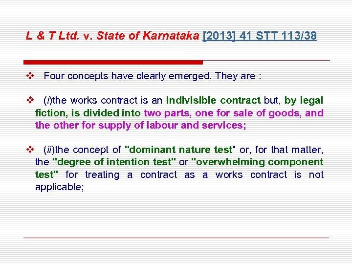 L & T Ltd. v. State of Karnataka [2013] 41 STT 113/38 v Four