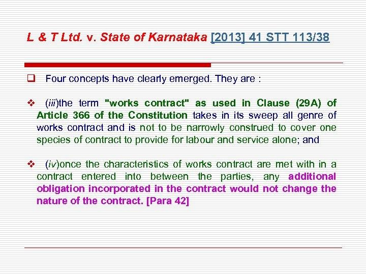 L & T Ltd. v. State of Karnataka [2013] 41 STT 113/38 q Four