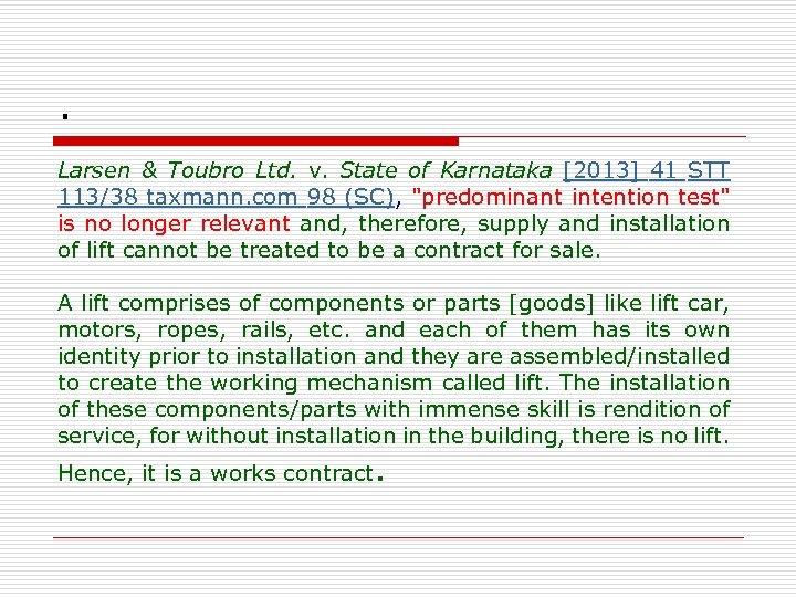 . Larsen & Toubro Ltd. v. State of Karnataka [2013] 41 STT 113/38 taxmann.