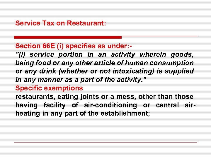 Service Tax on Restaurant: Section 66 E (i) specifies as under: -