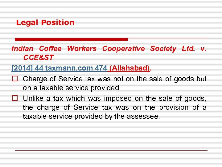 Legal Position Indian Coffee Workers Cooperative Society Ltd. v. CCE&ST [2014] 44 taxmann. com