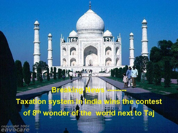 Breaking News -------Taxation system in India wins the contest of 8 th wonder of
