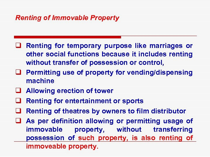 Renting of Immovable Property q Renting for temporary purpose like marriages or other social