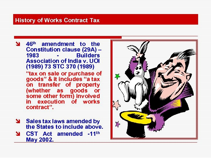 History of Works Contract Tax î 46 th amendment to the Constitution clause (29
