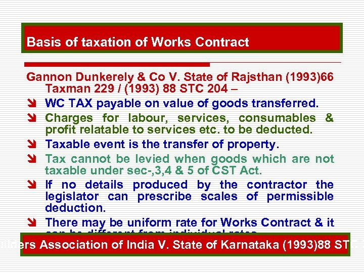 Basis of taxation of Works Contract Gannon Dunkerely & Co V. State of Rajsthan