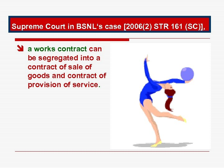 Supreme Court in BSNL's case [2006(2) STR 161 (SC)], î a works contract can