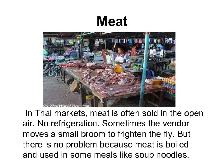 Meat In Thai markets, meat is often sold in the open air. No refrigeration.