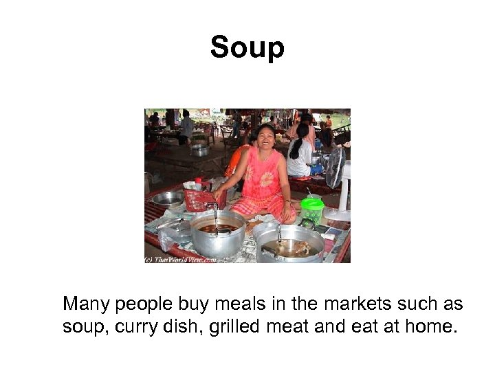 Soup Many people buy meals in the markets such as soup, curry dish, grilled