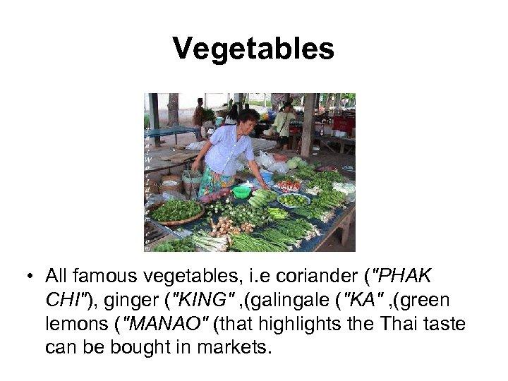 Vegetables • All famous vegetables, i. e coriander (