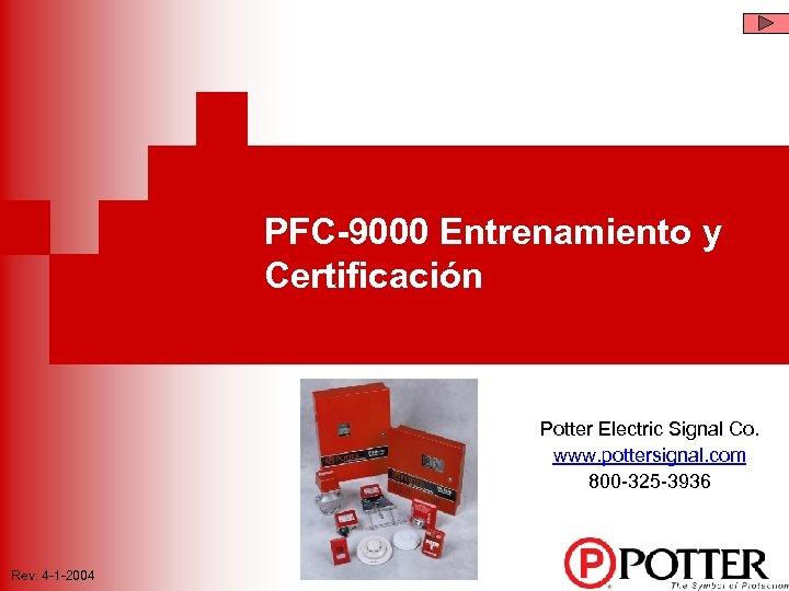 PFC-9000 Entrenamiento y Certificación Potter Electric Signal Co. www. pottersignal. com 800 -325 -3936