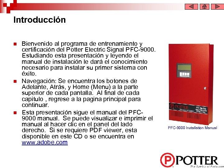 Introducción n Bienvenido al programa de entrenamiento y certificación del Potter Electric Signal PFC-9000.