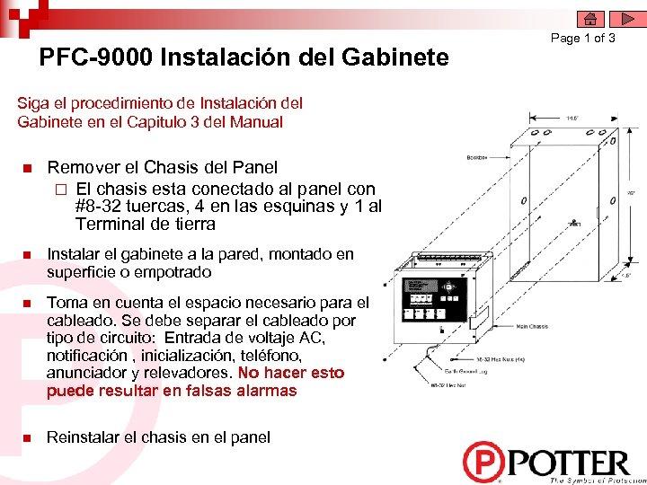 PFC-9000 Instalación del Gabinete Siga el procedimiento de Instalación del Gabinete en el Capitulo