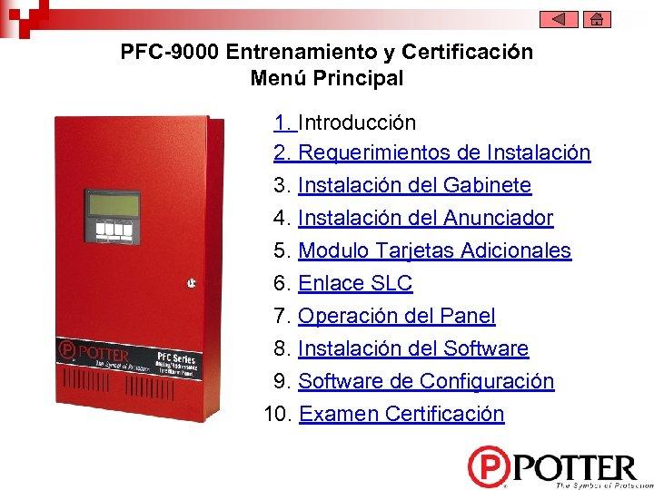 PFC-9000 Entrenamiento y Certificación Menú Principal 1. Introducción 2. Requerimientos de Instalación 3. Instalación