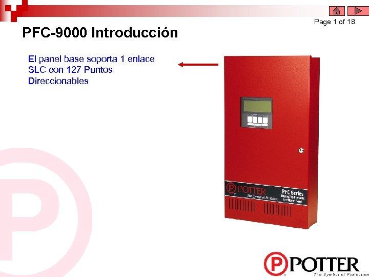 PFC-9000 Introducción El panel base soporta 1 enlace SLC con 127 Puntos Direccionables Page