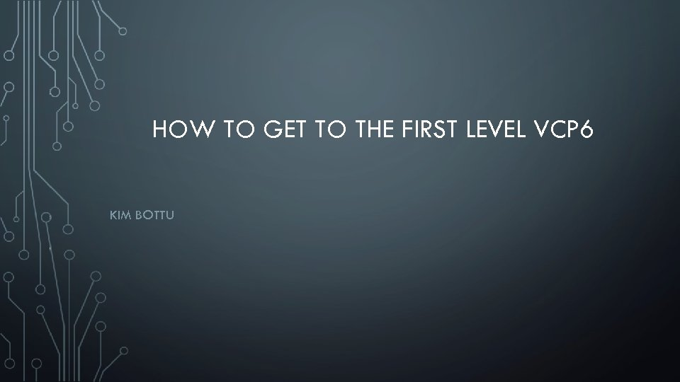 HOW TO GET TO THE FIRST LEVEL VCP 6 KIM BOTTU