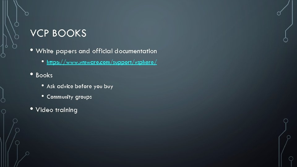VCP BOOKS • White papers and official documentation • https: //www. vmware. com/support/vsphere/ •