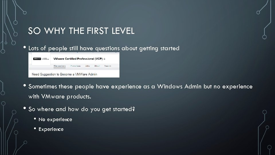SO WHY THE FIRST LEVEL • Lots of people still have questions about getting