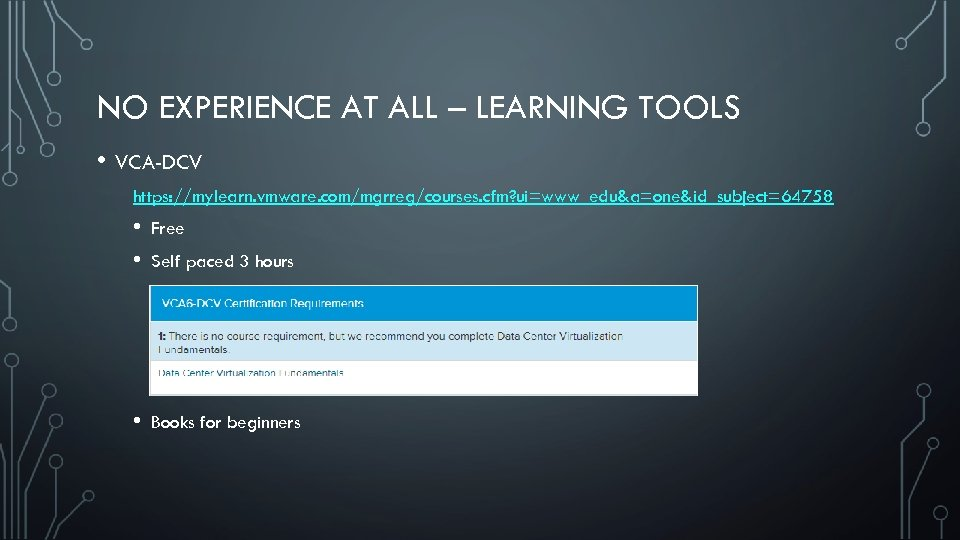 NO EXPERIENCE AT ALL – LEARNING TOOLS • VCA-DCV https: //mylearn. vmware. com/mgrreg/courses. cfm?