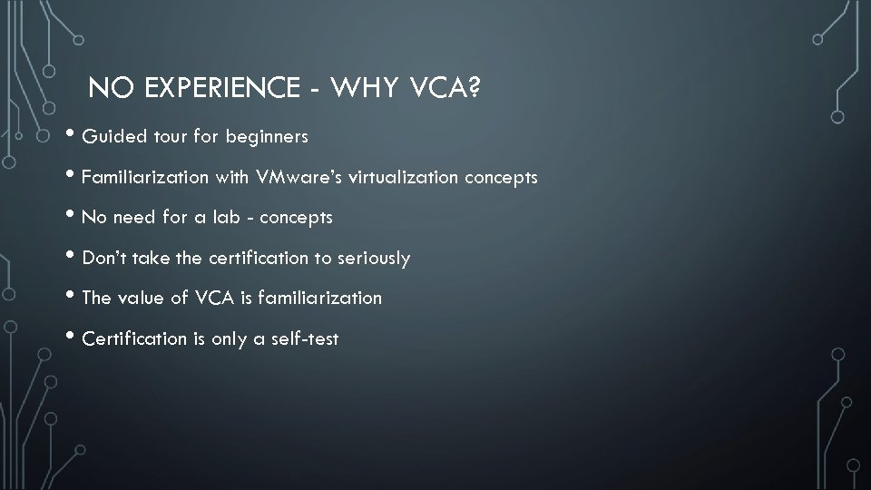 NO EXPERIENCE - WHY VCA? • Guided tour for beginners • Familiarization with VMware's