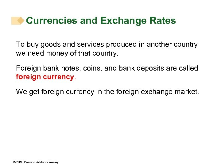 Currencies and Exchange Rates To buy goods and services produced in another country we