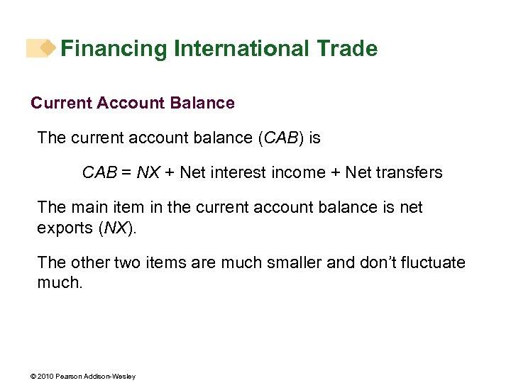Financing International Trade Current Account Balance The current account balance (CAB) is CAB =