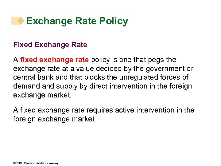 Exchange Rate Policy Fixed Exchange Rate A fixed exchange rate policy is one that
