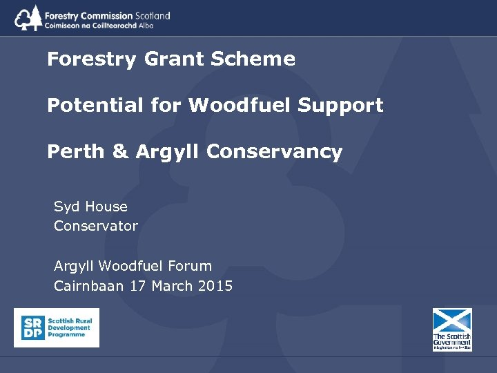 Forestry Grant Scheme Potential for Woodfuel Support Perth & Argyll Conservancy Syd House Conservator